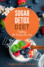 Sugar Detox Diet - Ultimate 30-Day Meal Plan to Restore Your Health with Delicious Sugar Free Recipes