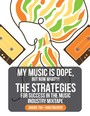 My Music is Dope, But Now What?!? - The Strategies for Success in the Music Industry Mixtape