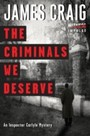 Criminals We Deserve - An Inspector Carlyle Mystery