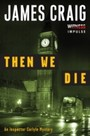Then We Die - An Inspector Carlyle Mystery
