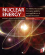 Nuclear Energy - An Introduction to the Concepts, Systems, and Applications of Nuclear Processes
