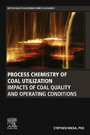 Process Chemistry of Coal Utilization - Impacts of Coal Quality and Operating Conditions