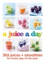 Juice a Day - 365 juices + smoothies for every day of the year