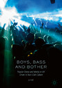 Boys, Bass and Bother - Popular Dance and Identity in UK Drum 'n' Bass Club Culture
