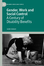 Gender, Work and Social Control - A Century of Disability Benefits