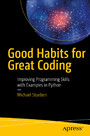 Good Habits for Great Coding - Improving Programming Skills with Examples in Python