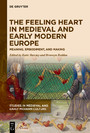 The Feeling Heart in Medieval and Early Modern Europe - Meaning, Embodiment, and Making