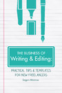 The Business of Writing & Editing - Practical Tips & Templates for New Freelancers