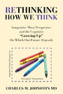Rethinking How We Think - Integrative Meta-Perspective and the Cognitive 'Growing Up' On Which Our Future Depends