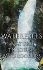 Waterfalls - Nature through Watercolors