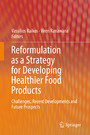 Reformulation as a Strategy for Developing Healthier Food Products - Challenges, Recent Developments and Future Prospects