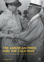The American Press and the Cold War - The Rise of Authoritarianism in South Korea, 1945-1954