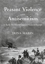 Peasant Violence and Antisemitism in Early Twentieth-Century Eastern Europe