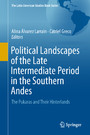Political Landscapes of the Late Intermediate Period in the Southern Andes - The Pukaras and Their Hinterlands