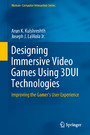 Designing Immersive Video Games Using 3DUI Technologies - Improving the Gamer's User Experience
