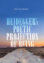 Heidegger's Poetic Projection of Being