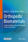 Orthopedic Biomaterials - Progress in Biology, Manufacturing, and Industry Perspectives