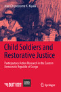Child Soldiers and Restorative Justice - Participatory Action Research in the Eastern Democratic Republic of Congo