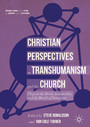 Christian Perspectives on Transhumanism and the Church - Chips in the Brain, Immortality, and the World of Tomorrow