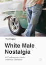 White Male Nostalgia in Contemporary North American Literature