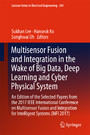 Multisensor Fusion and Integration in the Wake of Big Data, Deep Learning and Cyber Physical System - An Edition of the Selected Papers from the 2017 IEEE International Conference on Multisensor Fusion and Integration for Intelligent Systems (MFI 201