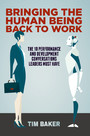 Bringing the Human Being Back to Work - The 10 Performance and Development Conversations Leaders Must Have