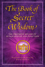 The Book of Secret Wisdom - The Prophetic Record of Human Destiny and Evolution