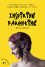 Inspiring Parenting - Everyday Stories from a Psychologist Mother of Five