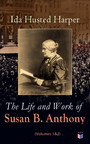 The Life and Work of Susan B. Anthony (Volumes 1&2) - Complete Illustrated Edition; Including Antony's Speeches, Letters, Memoirs and Vignettes