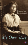My Own Story - Memoirs of Emmeline Pankhurst; Including Her Most Famous Speech 'Freedom or Death'