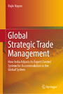 Global Strategic Trade Management - How India Adjusts its Export Control System for Accommodation in the Global System