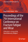 Proceedings of the 7th International Conference on Fracture Fatigue and Wear - FFW 2018, 9-10 July 2018, Ghent University, Belgium