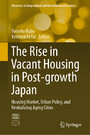 The Rise in Vacant Housing in Post-growth Japan - Housing Market, Urban Policy, and Revitalizing Aging Cities