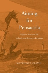 Aiming for Pensacola - Fugitive Slaves on the Atlantic and Southern Frontiers