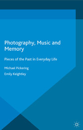 Photography, Music and Memory - Pieces of the Past in Everyday Life