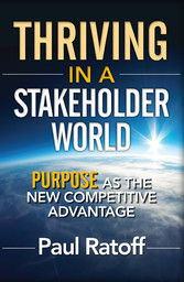 Thriving in a Stakeholder World - Purpose as the New Competitive Advantage