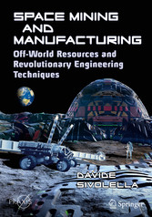 Space Mining and Manufacturing - Off-World Resources and Revolutionary Engineering Techniques