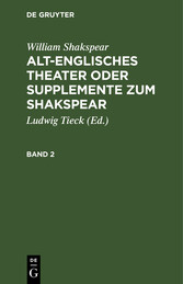 William Shakspear: Alt-englisches Theater oder Supplemente zum Shakspear. Band 2