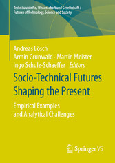 Socio-Technical Futures Shaping the Present - Empirical Examples and Analytical Challenges