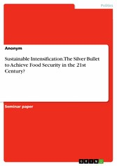 Sustainable Intensification. The Silver Bullet to Achieve Food Security in the 21st Century?